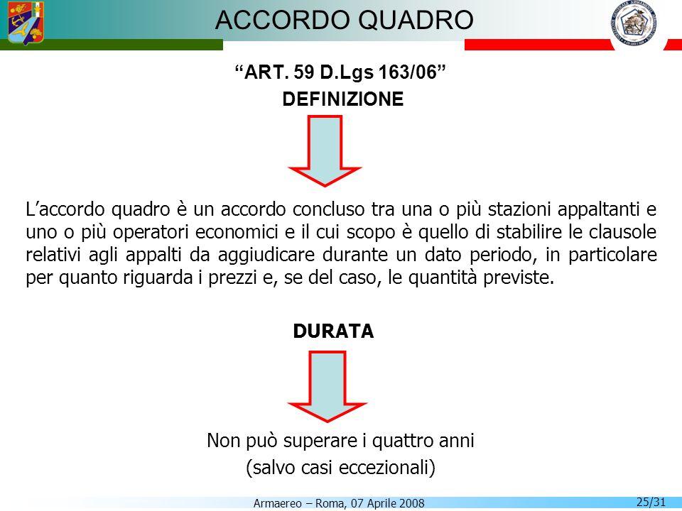 Armaereo – Roma, 07 Aprile 2008 25/31 ACCORDO QUADRO ART. 59 D.Lgs 163/06 DEFINIZIONE Laccordo quadro è un accordo concluso tra una o più stazioni app