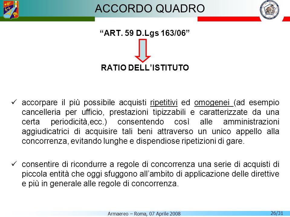 Armaereo – Roma, 07 Aprile 2008 26/31 ACCORDO QUADRO ART. 59 D.Lgs 163/06 RATIO DELLISTITUTO accorpare il più possibile acquisti ripetitivi ed omogene