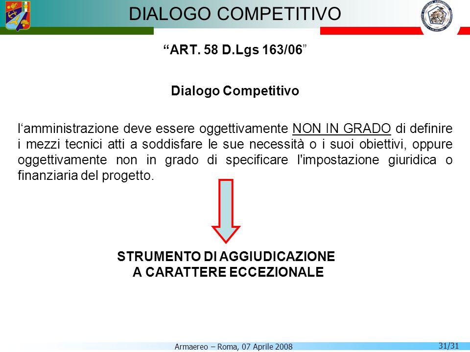 Armaereo – Roma, 07 Aprile 2008 31/31 DIALOGO COMPETITIVO ART. 58 D.Lgs 163/06 Dialogo Competitivo lamministrazione deve essere oggettivamente NON IN