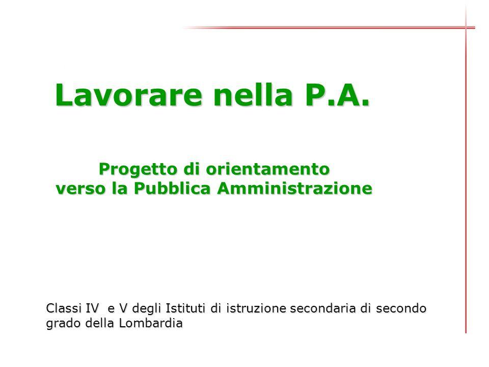 Progetto di orientamento verso la Pubblica Amministrazione Classi IV e V degli Istituti di istruzione secondaria di secondo grado della Lombardia Lavorare nella P.A.