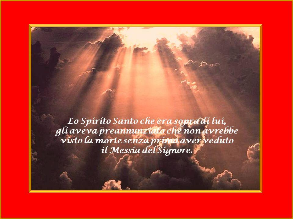 Ora a Gerusalemme cera un uomo giusto di nome Simeone, uomo giusto e timorato di Dio, che aspettava il conforto dIsraele.