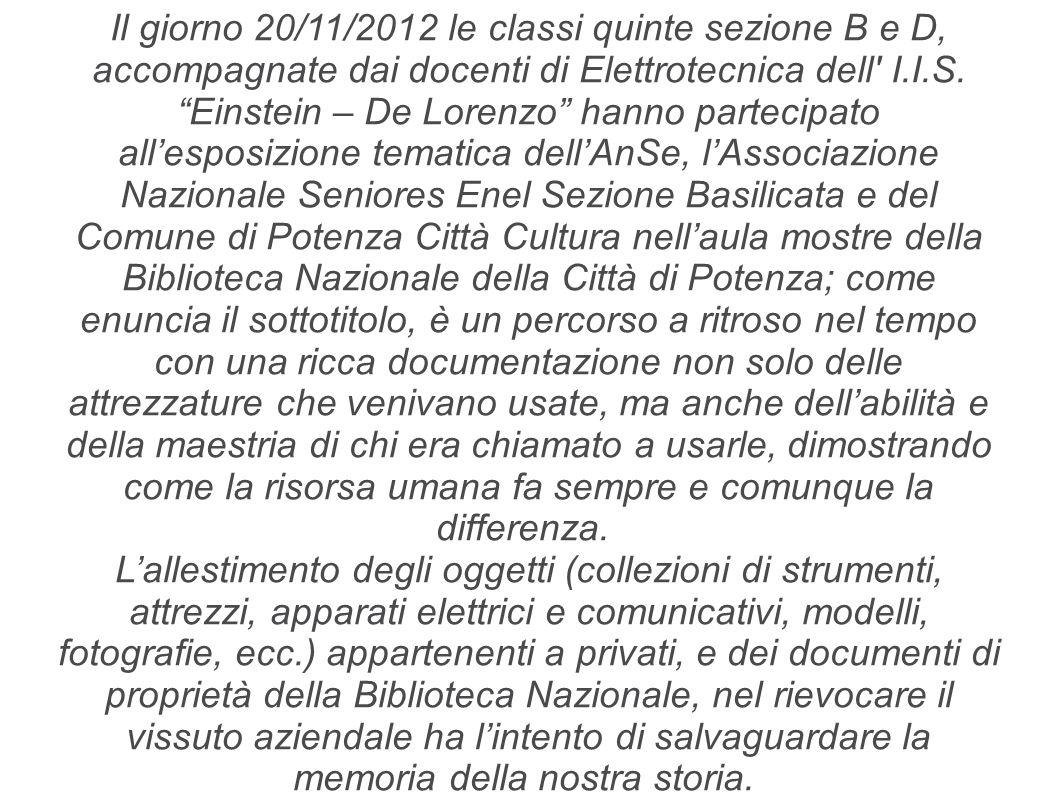 Il giorno 20/11/2012 le classi quinte sezione B e D, accompagnate dai docenti di Elettrotecnica dell' I.I.S. Einstein – De Lorenzo hanno partecipato a