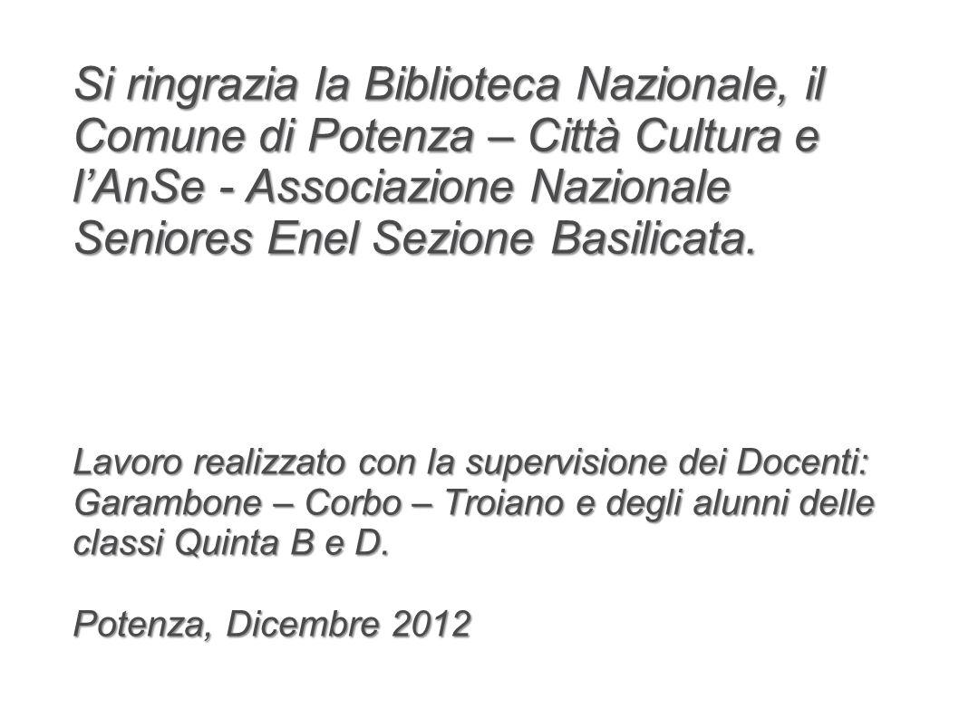 Si ringrazia la Biblioteca Nazionale, il Comune di Potenza – Città Cultura e lAnSe - Associazione Nazionale Seniores Enel Sezione Basilicata. Lavoro r