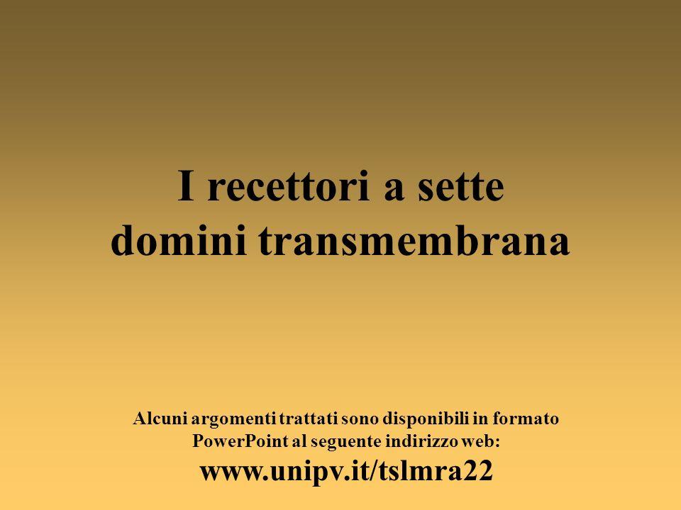 Alcuni argomenti trattati sono disponibili in formato PowerPoint al seguente indirizzo web: www.unipv.it/tslmra22 I recettori a sette domini transmemb