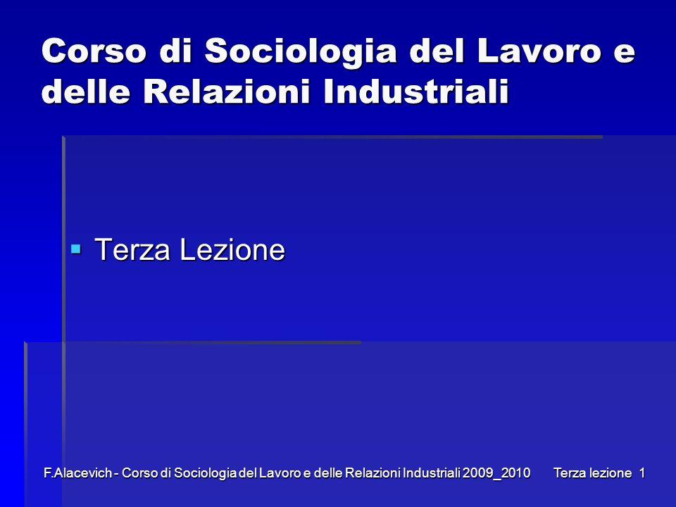F.Alacevich - Corso di Sociologia del Lavoro e delle Relazioni Industriali 2009_2010 Terza lezione1 Corso di Sociologia del Lavoro e delle Relazioni I