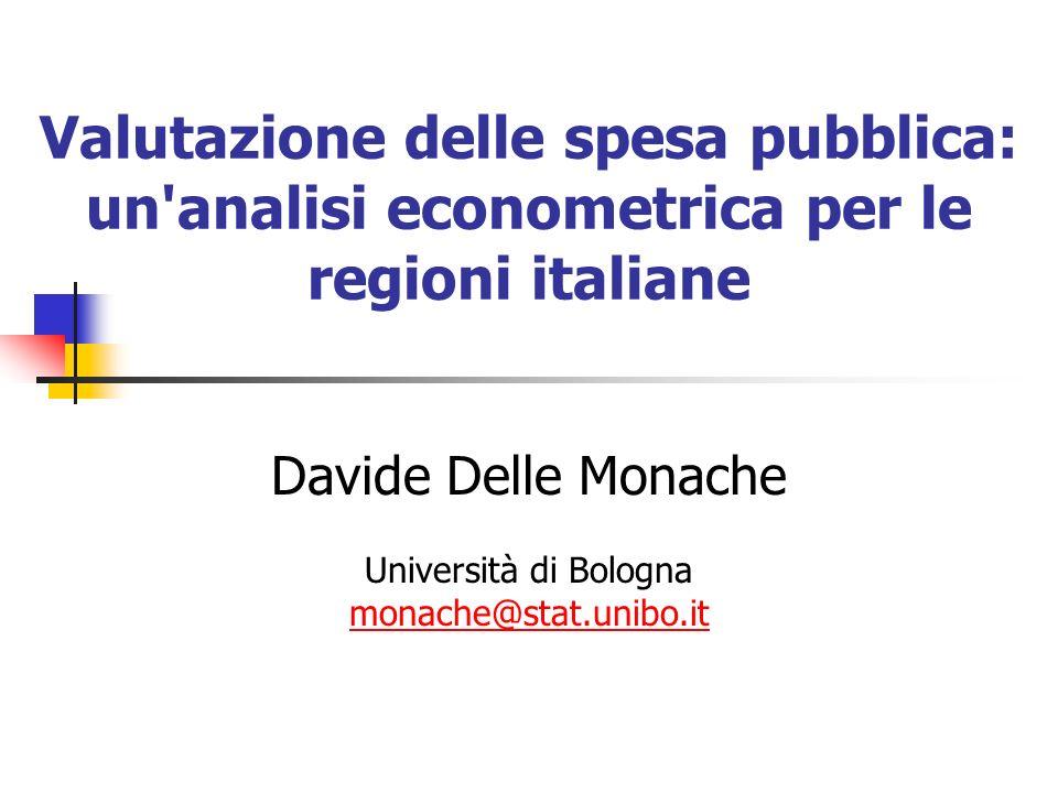 Valutazione delle spesa pubblica: un analisi econometrica per le regioni italiane Davide Delle Monache Università di Bologna monache@stat.unibo.it