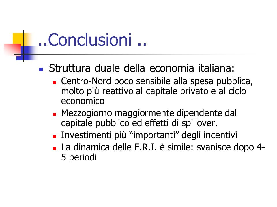 ..Conclusioni.. Struttura duale della economia italiana: Centro-Nord poco sensibile alla spesa pubblica, molto più reattivo al capitale privato e al c