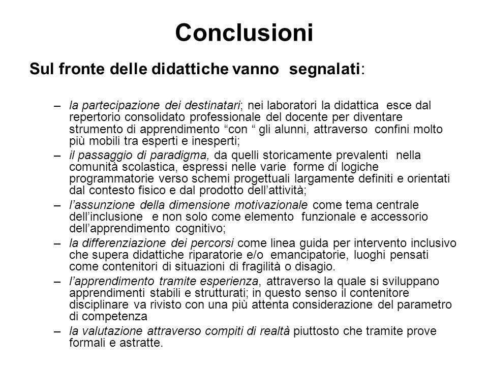 Conclusioni Sul fronte delle didattiche vanno segnalati: –la partecipazione dei destinatari; nei laboratori la didattica esce dal repertorio consolida