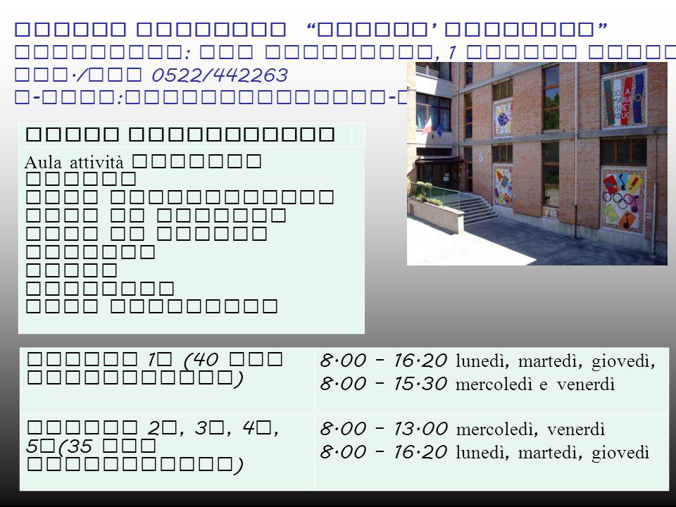 Classi 1 ^ – 3 ^ a 27 ore settimanali 4 ^ - 5 ^ a 30 ore settimanali 8.00 - 13.00 dal lunedì al venerdì, martedì 14.30-16.30 8.00 - 13.00 dal lunedì al sabato SPAZI STRUTTURATI · Atelier · Biblioteca · Laboratorio multimediale · Palestra · Aule polivalenti · Laboratorio di scienze.
