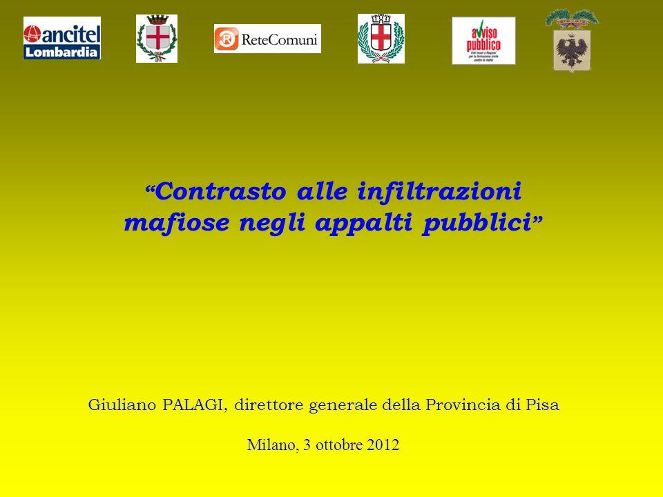 Contrasto alle infiltrazioni mafiose negli appalti pubblici Giuliano PALAGI, direttore generale della Provincia di Pisa Milano, 3 ottobre 2012