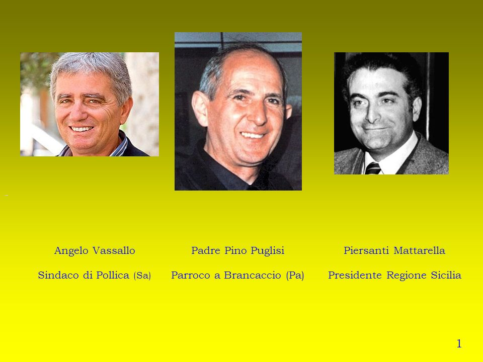 Angelo Vassallo Sindaco di Pollica (Sa) Padre Pino Puglisi Parroco a Brancaccio (Pa) Piersanti Mattarella Presidente Regione Sicilia 1