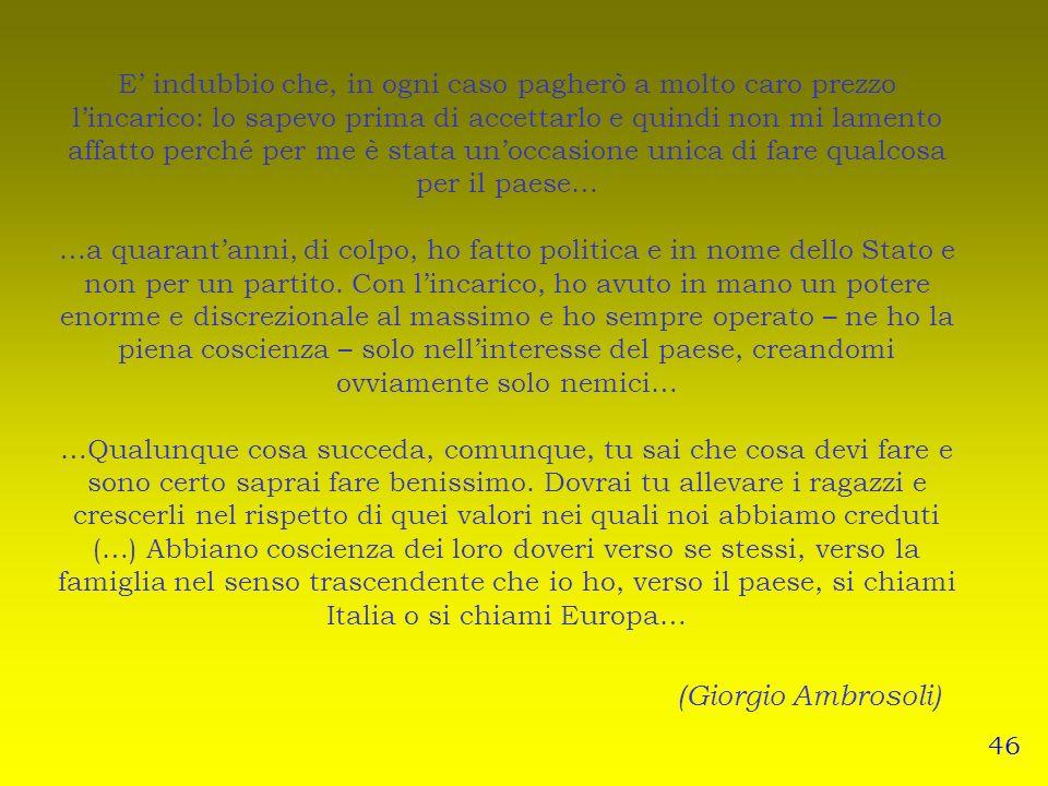 (Giorgio Ambrosoli) 46 E indubbio che, in ogni caso pagherò a molto caro prezzo lincarico: lo sapevo prima di accettarlo e quindi non mi lamento affat