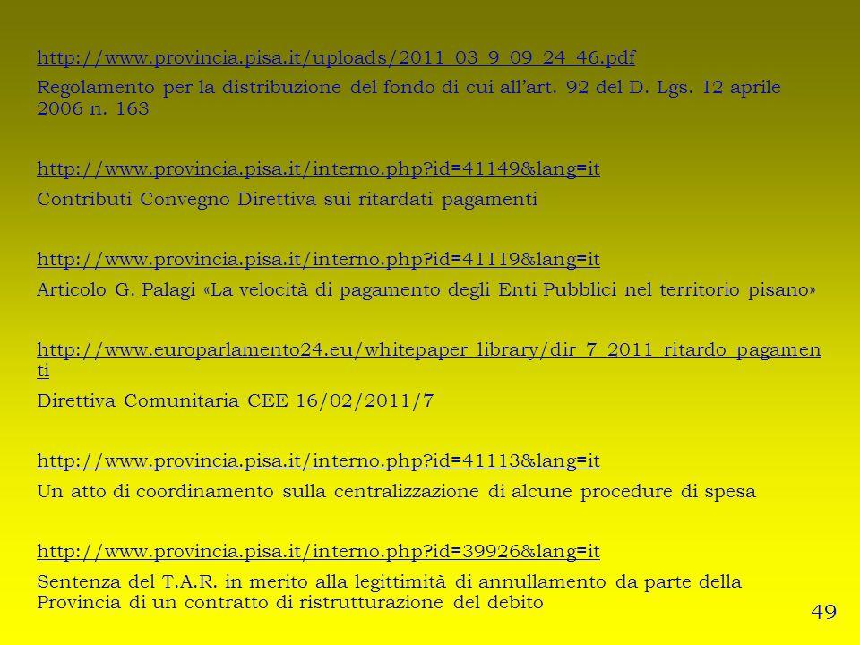 http://www.provincia.pisa.it/uploads/2011_03_9_09_24_46.pdf Regolamento per la distribuzione del fondo di cui allart. 92 del D. Lgs. 12 aprile 2006 n.