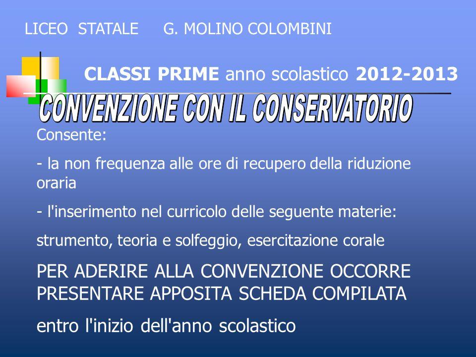 CLASSI PRIME anno scolastico 2012-2013 Consente: - la non frequenza alle ore di recupero della riduzione oraria - l'inserimento nel curricolo delle se