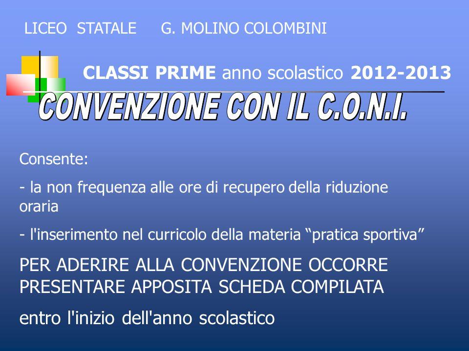 CLASSI PRIME anno scolastico 2012-2013 Consente: - la non frequenza alle ore di recupero della riduzione oraria - l'inserimento nel curricolo della ma