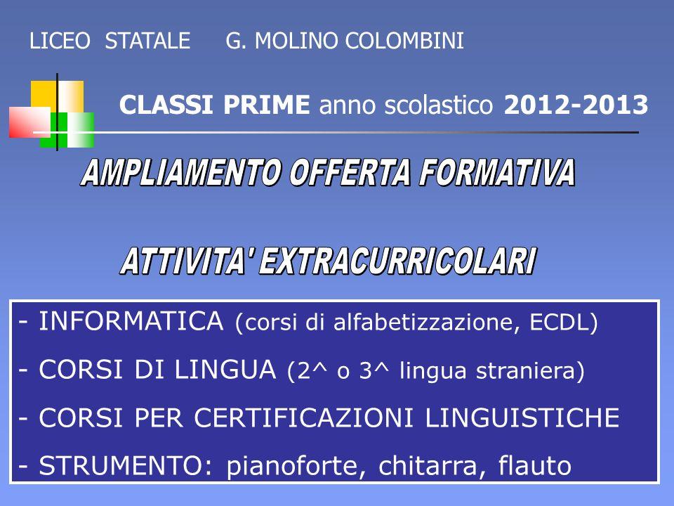 CLASSI PRIME anno scolastico 2012-2013 - INFORMATICA (corsi di alfabetizzazione, ECDL) - CORSI DI LINGUA (2^ o 3^ lingua straniera) - CORSI PER CERTIF