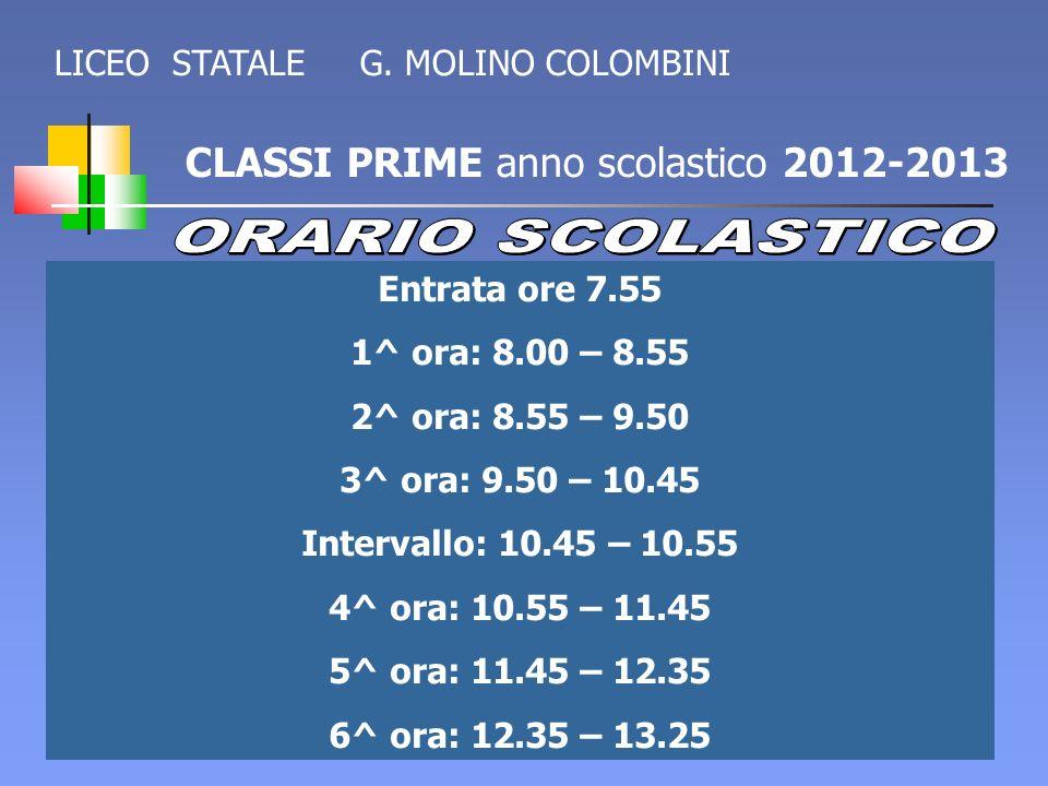 CLASSI PRIME anno scolastico 2012-2013 Entrata ore 7.55 1^ ora: 8.00 – 8.55 2^ ora: 8.55 – 9.50 3^ ora: 9.50 – 10.45 Intervallo: 10.45 – 10.55 4^ ora: