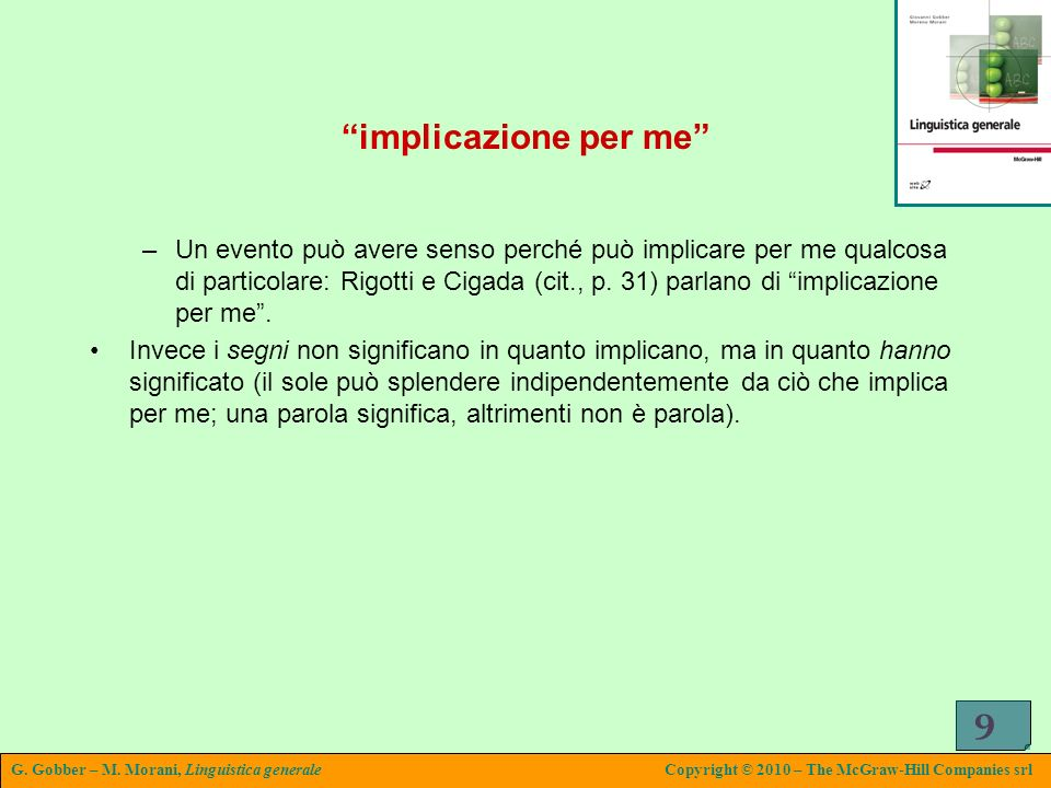 G. Gobber – M. Morani, Linguistica generaleCopyright © 2010 – The McGraw-Hill Companies srl 9 implicazione per me –Un evento può avere senso perché pu