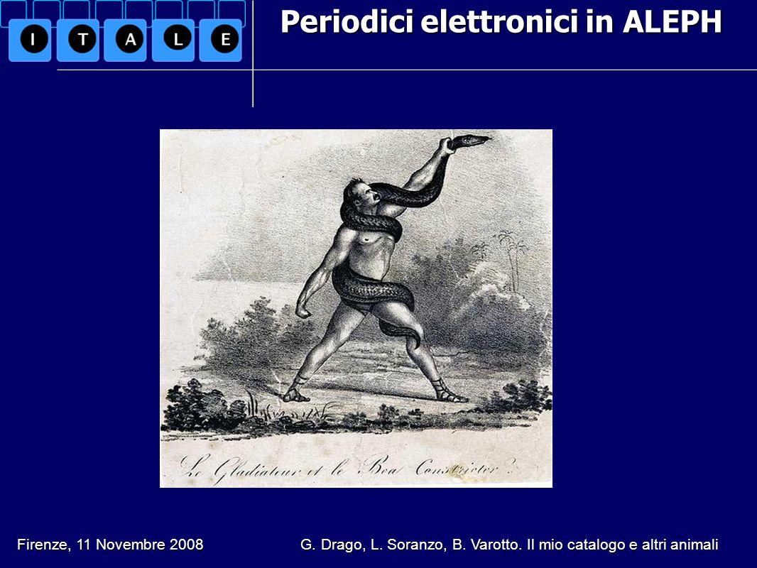 Periodici elettronici in ALEPH Firenze, 11 Novembre 2008 G. Drago, L. Soranzo, B. Varotto. Il mio catalogo e altri animali