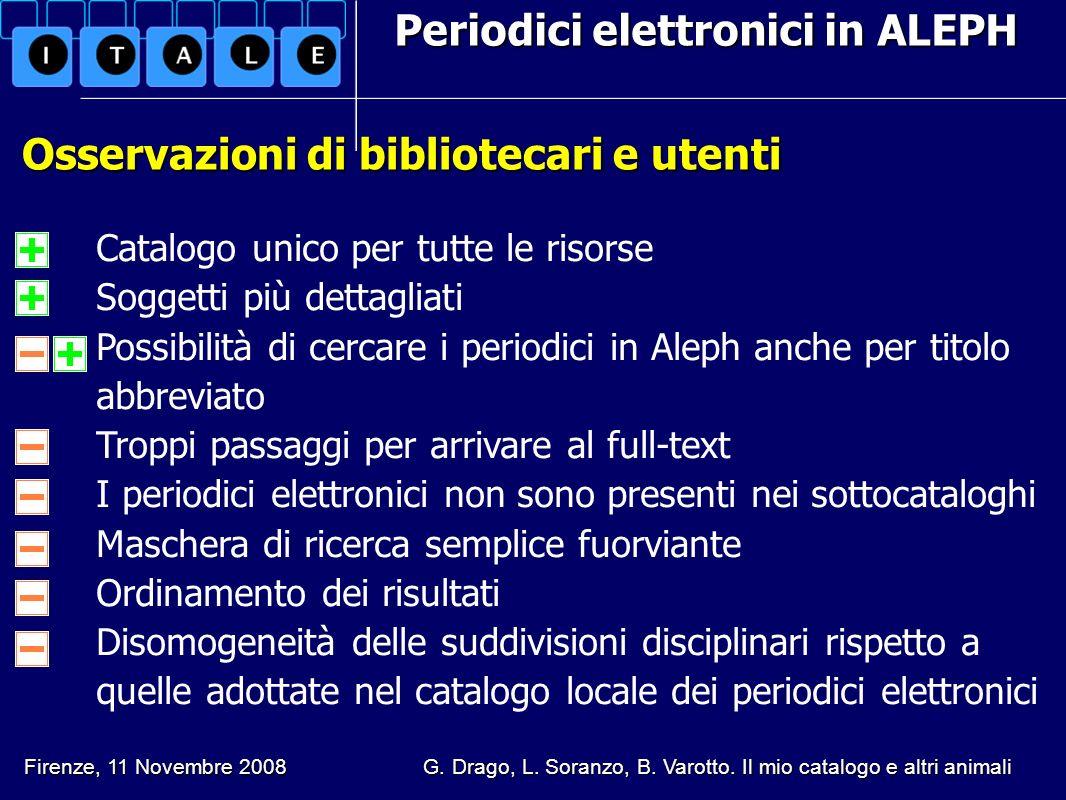 Periodici elettronici in ALEPH Osservazioni di bibliotecari e utenti Osservazioni di bibliotecari e utenti Firenze, 11 Novembre 2008 G. Drago, L. Sora