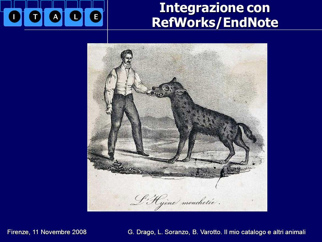 Integrazione con RefWorks/EndNote Firenze, 11 Novembre 2008 G. Drago, L. Soranzo, B. Varotto. Il mio catalogo e altri animali