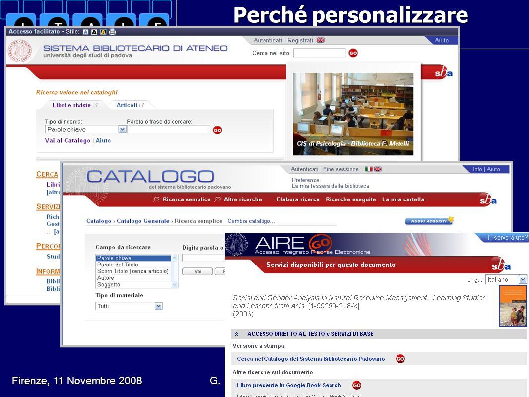 Perché personalizzare Entriamo nel Catalogo del Sistema bibliotecario padovano http://catalogo.unipd.it Firenze, 11 Novembre 2008 G.