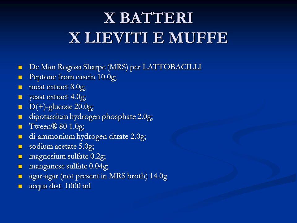 X BATTERI X LIEVITI E MUFFE De Man Rogosa Sharpe (MRS) per LATTOBACILLI De Man Rogosa Sharpe (MRS) per LATTOBACILLI Peptone from casein 10.0g; Peptone