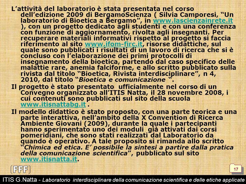 Lattività del laboratorio è stata presentata nel corso delledizione 2009 di BergamoScienza ( Silvia Camporesi, Un laboratorio di Bioetica a Bergamo, i