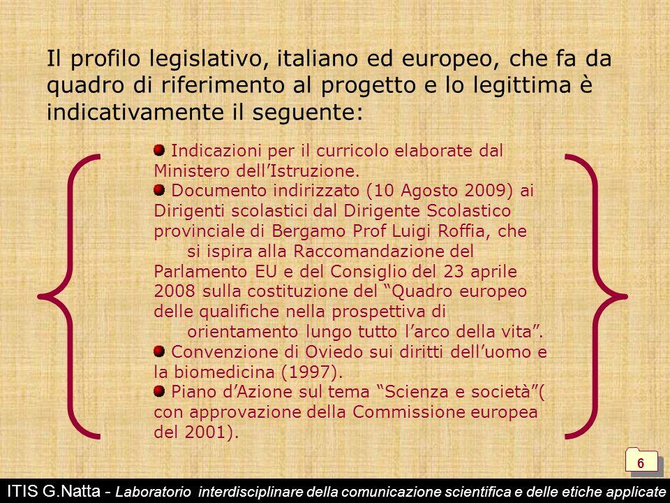 ITIS G.Natta - Laboratorio interdisciplinare della comunicazione scientifica e delle etiche applicate 6 6 Il profilo legislativo, italiano ed europeo,