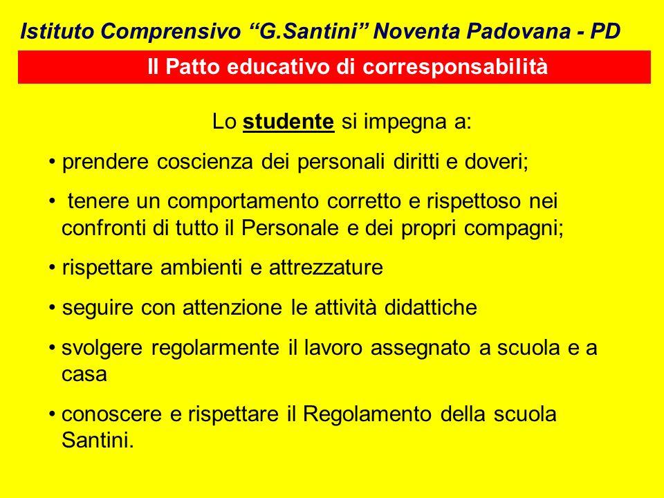 Istituto Comprensivo G.Santini Noventa Padovana - PD Il Patto educativo di corresponsabilità Lo studente si impegna a: prendere coscienza dei personal