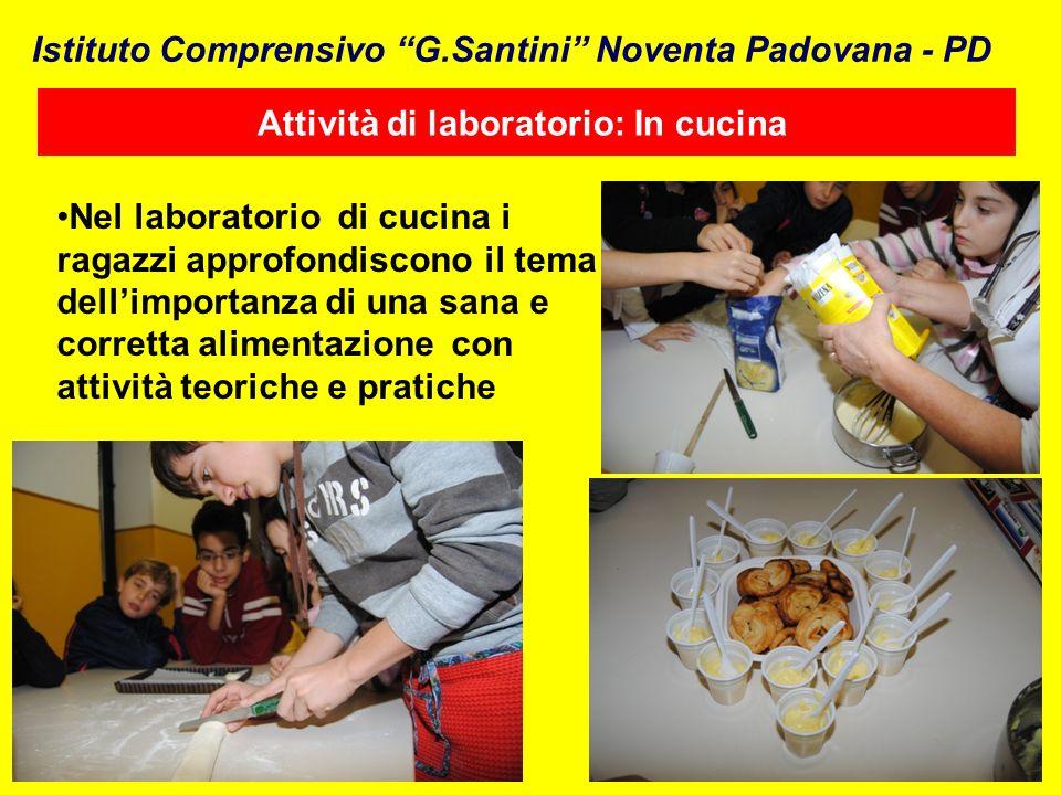 Attività di laboratorio: In cucina Nel laboratorio di cucina i ragazzi approfondiscono il tema dellimportanza di una sana e corretta alimentazione con