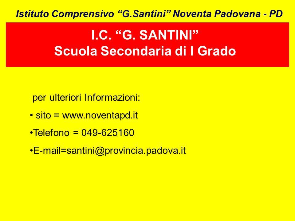 Istituto Comprensivo G.Santini Noventa Padovana - PD I.C. G. SANTINI Scuola Secondaria di I Grado per ulteriori Informazioni: sito = www.noventapd.it