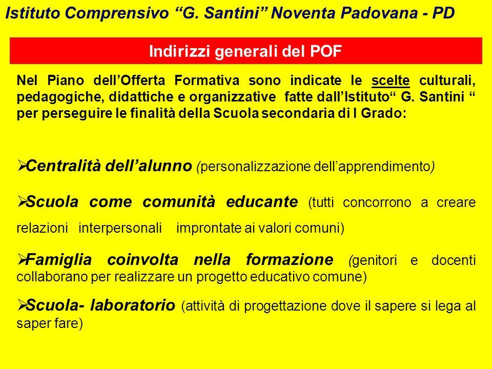 Istituto Comprensivo G. Santini Noventa Padovana - PD Indirizzi generali del POF Nel Piano dellOfferta Formativa sono indicate le scelte culturali, pe