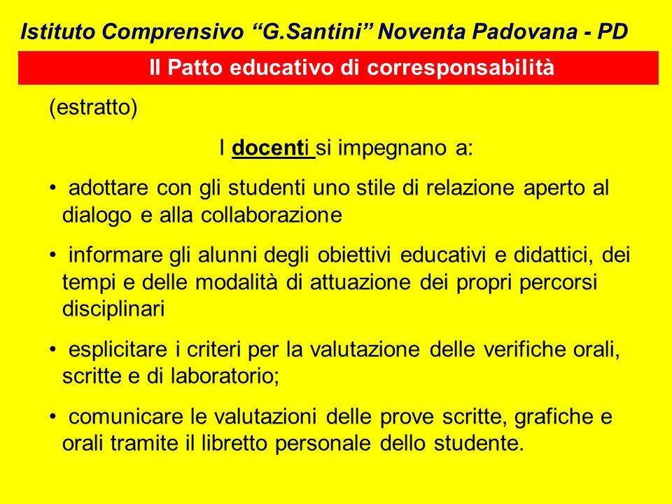 Istituto Comprensivo G.Santini Noventa Padovana - PD Il Patto educativo di corresponsabilità (estratto) I docenti si impegnano a: adottare con gli stu