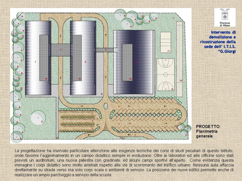 PROGETTO: Planimetria generale Intervento di demolizione e ricostruzione della sede dell I.T.I.S. G.Giorgi La progettazione ha riservato particolare a