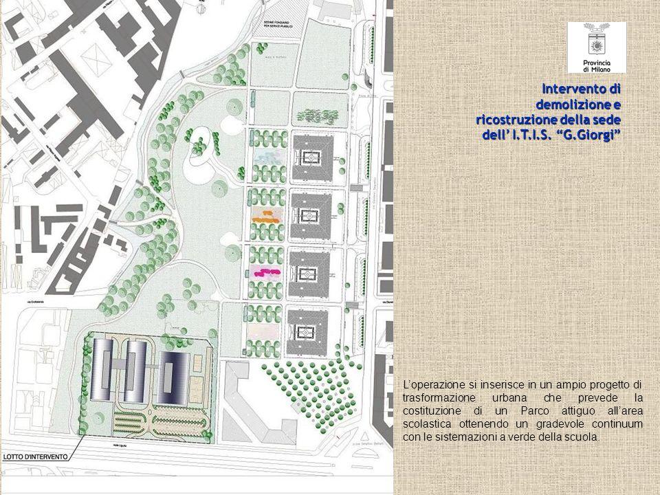 Intervento di demolizione e ricostruzione della sede dell I.T.I.S. G.Giorgi Loperazione si inserisce in un ampio progetto di trasformazione urbana che