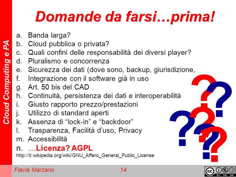 Cloud Computing e PA Flavia Marzano 14 Domande da farsi…prima! ? ? ? ? ? ? a.Banda larga? b.Cloud pubblica o privata? c.Quali confini delle responsabi
