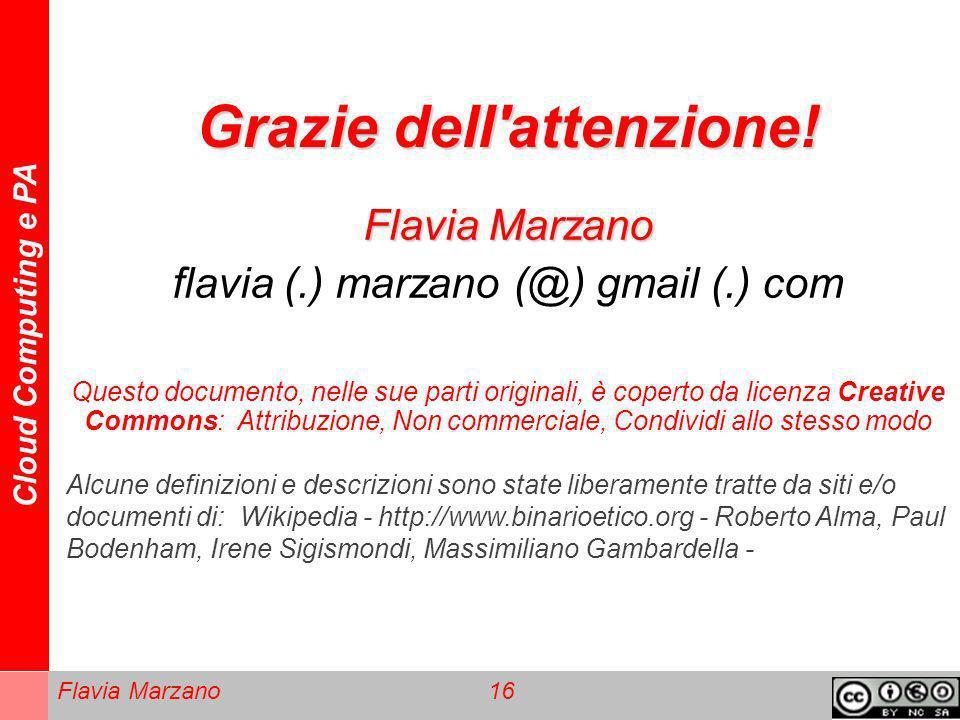 Cloud Computing e PA Flavia Marzano 16 Grazie dell'attenzione! Flavia Marzano flavia (.) marzano (@) gmail (.) com Questo documento, nelle sue parti o