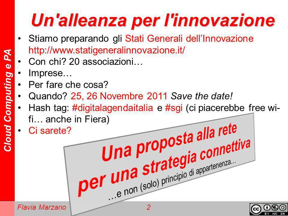 Cloud Computing e PA Flavia Marzano 2 Un'alleanza per l'innovazione Stiamo preparando gli Stati Generali dellInnovazione http://www.statigeneralinnova