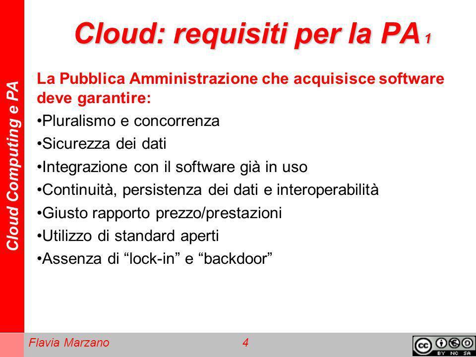 Cloud Computing e PA Flavia Marzano 4 Cloud: requisiti per la PA 1 La Pubblica Amministrazione che acquisisce software deve garantire: Pluralismo e co