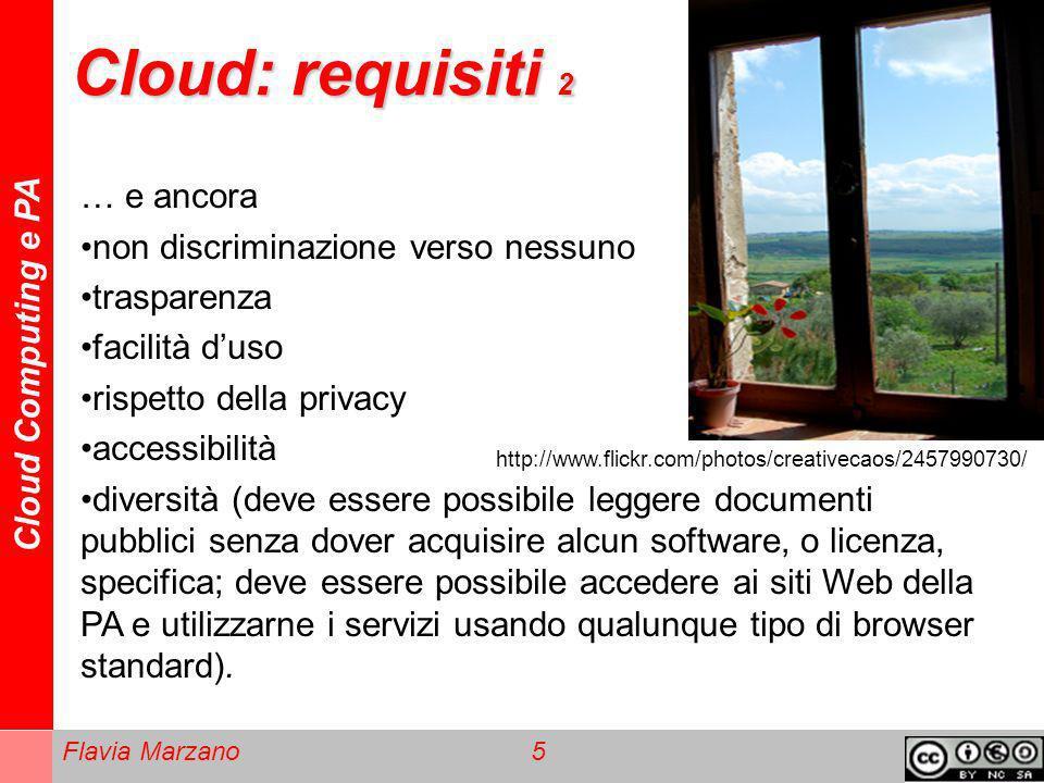 Cloud Computing e PA Flavia Marzano 5 Cloud: requisiti 2 … e ancora non discriminazione verso nessuno trasparenza facilità duso rispetto della privacy