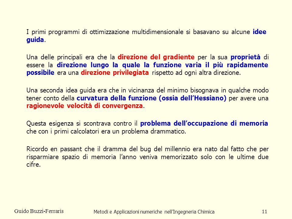 Metodi e Applicazioni numeriche nellIngegneria Chimica 11 Guido Buzzi-Ferraris I primi programmi di ottimizzazione multidimensionale si basavano su al