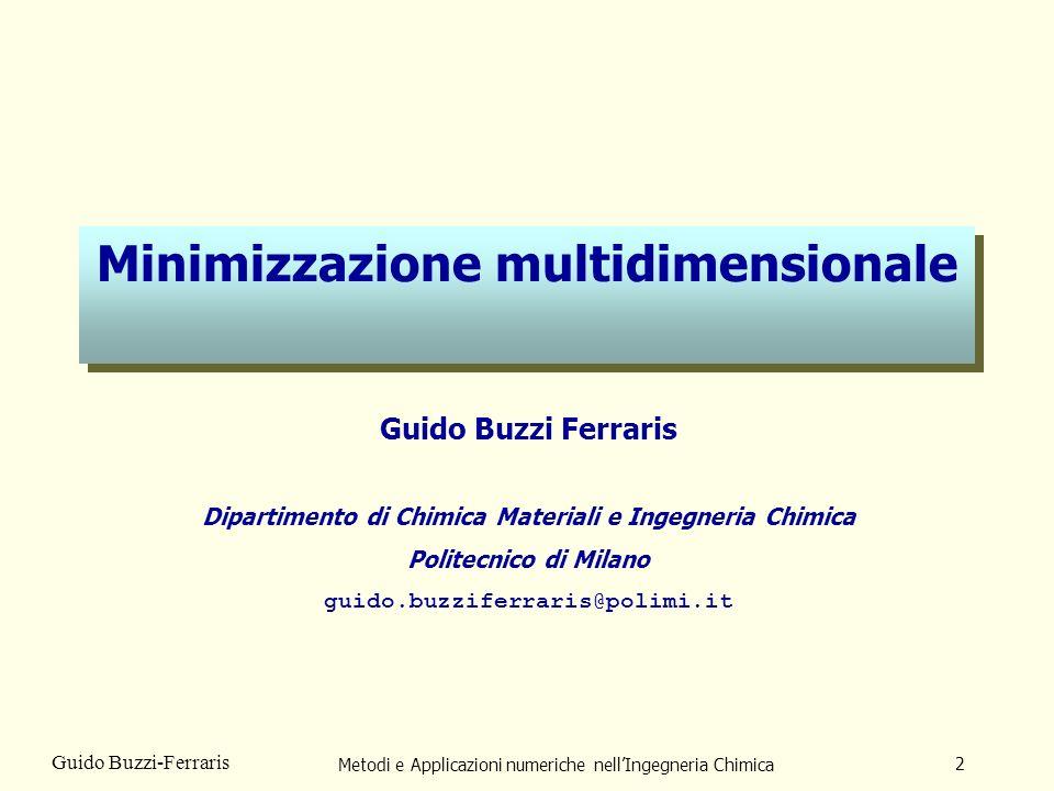 Metodi e Applicazioni numeriche nellIngegneria Chimica 2 Guido Buzzi-Ferraris Minimizzazione multidimensionale Guido Buzzi Ferraris Dipartimento di Ch