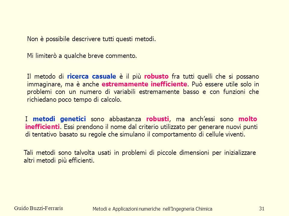 Metodi e Applicazioni numeriche nellIngegneria Chimica 31 Guido Buzzi-Ferraris Non è possibile descrivere tutti questi metodi. Mi limiterò a qualche b