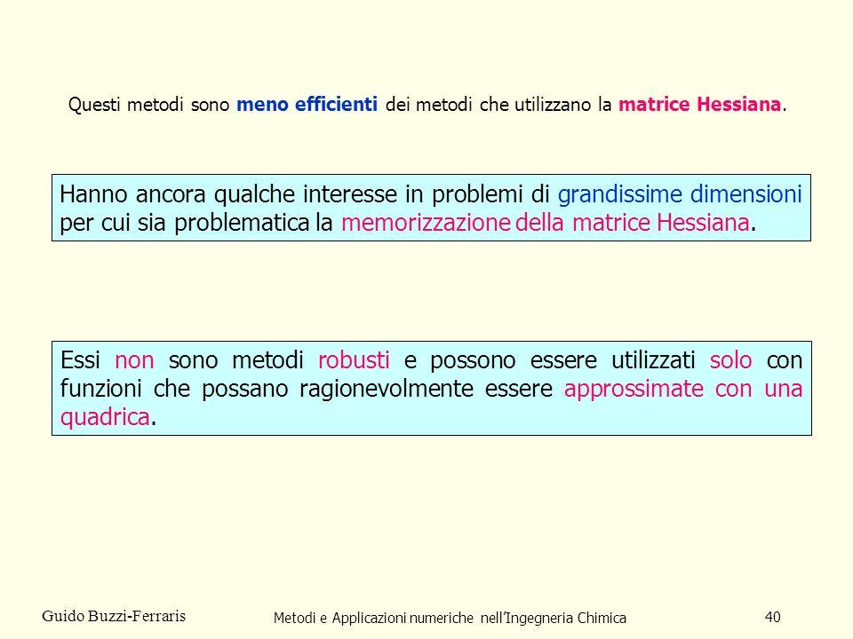 Metodi e Applicazioni numeriche nellIngegneria Chimica 40 Guido Buzzi-Ferraris Questi metodi sono meno efficienti dei metodi che utilizzano la matrice
