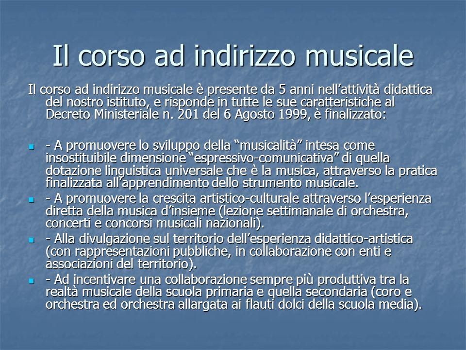 Il corso ad indirizzo musicale Il corso ad indirizzo musicale è presente da 5 anni nellattività didattica del nostro istituto, e risponde in tutte le