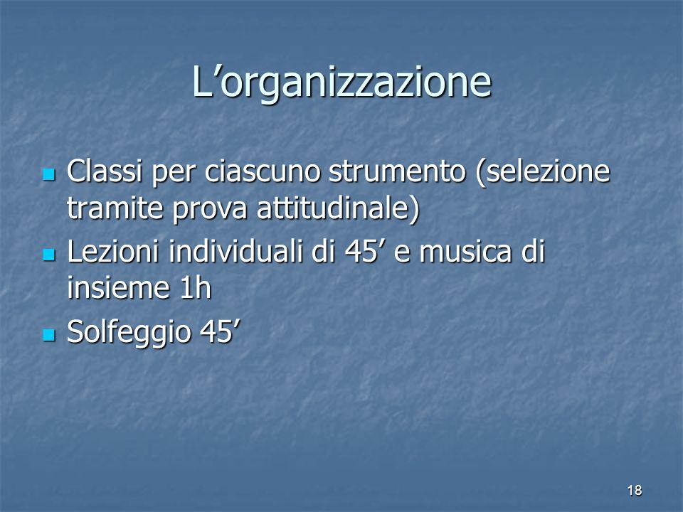 18 Lorganizzazione Classi per ciascuno strumento (selezione tramite prova attitudinale) Classi per ciascuno strumento (selezione tramite prova attitud