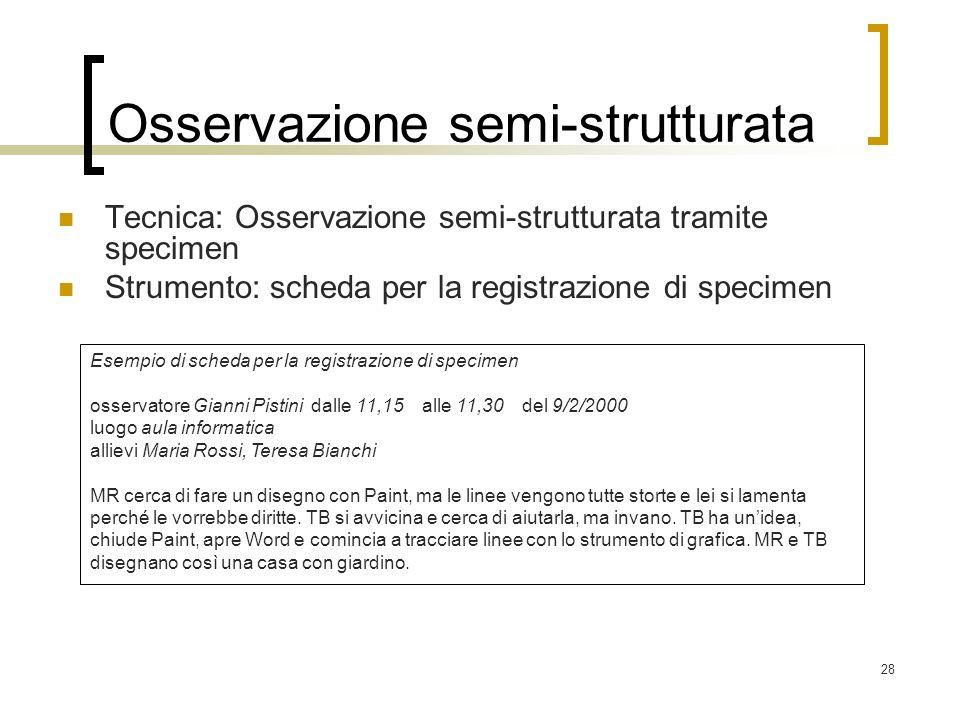 28 Osservazione semi-strutturata Tecnica: Osservazione semi-strutturata tramite specimen Strumento: scheda per la registrazione di specimen Esempio di