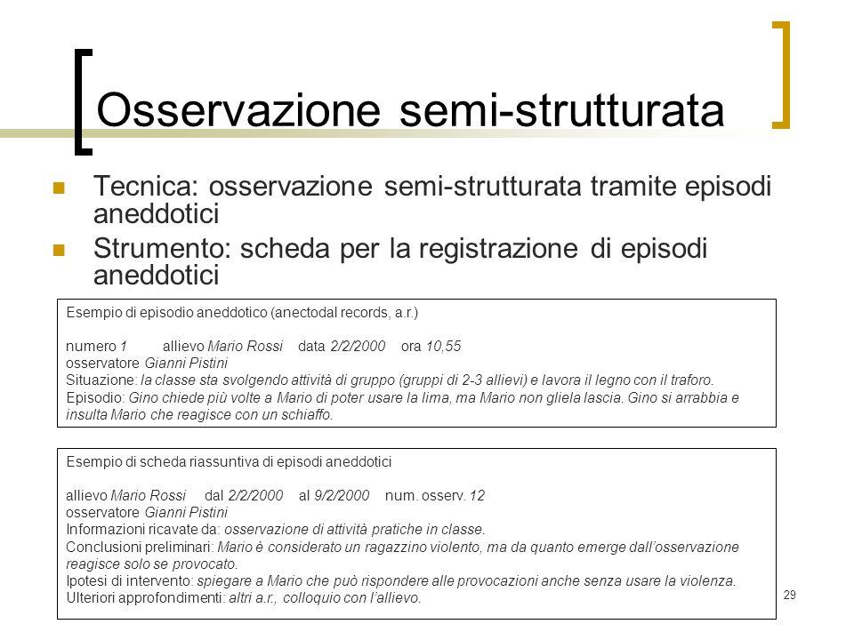 29 Osservazione semi-strutturata Tecnica: osservazione semi-strutturata tramite episodi aneddotici Strumento: scheda per la registrazione di episodi a