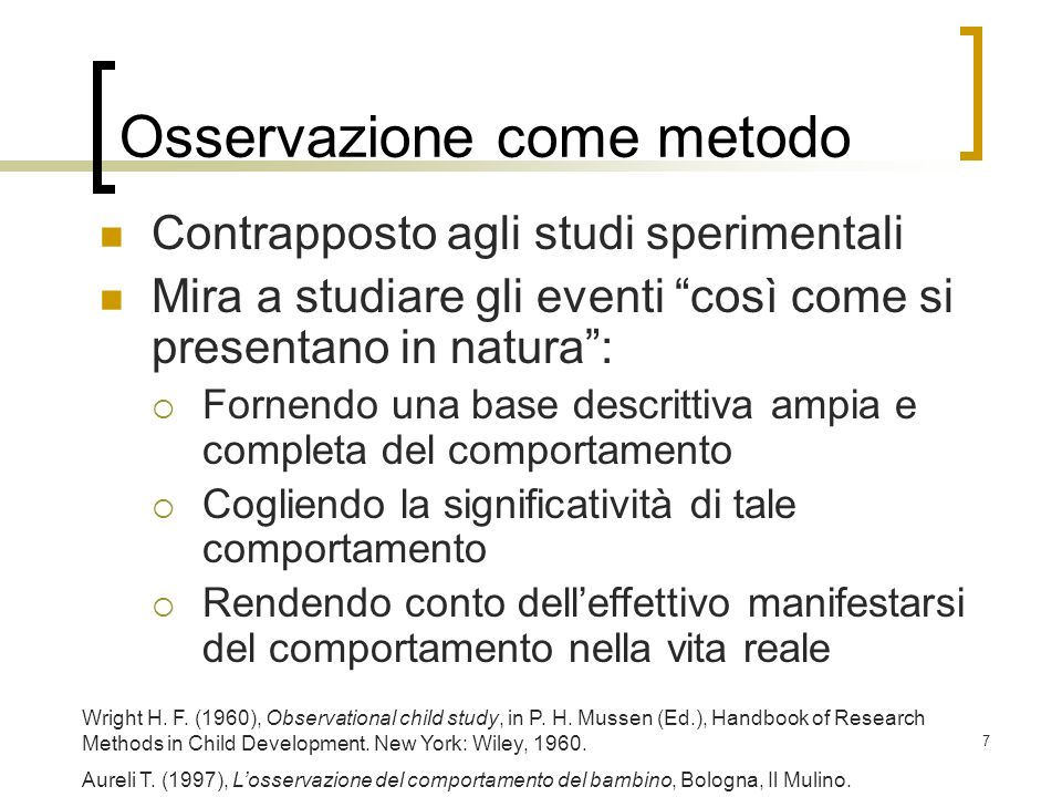 7 Osservazione come metodo Wright H. F. (1960), Observational child study, in P. H. Mussen (Ed.), Handbook of Research Methods in Child Development. N